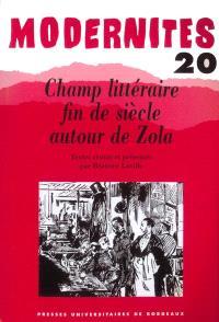 Modernités. n° 20, Champ littéraire fin de siècle autour de Zola