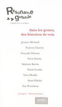 Résonance générale : cahiers pour la poétique. n° 7, Dans les gestes, des histoires de voix