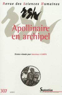 Revue des sciences humaines. n° 307, Apollinaire en archipel