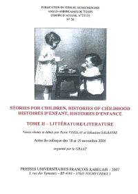 Revue du GRAAT (La). n° 36, Histoires d'enfant, histoires d'enfance, 2 Littérature = Stories for children, histories of childhood, 2 Literature : actes du colloque, Université François-Rabelais, 18-19 novembre 2005
