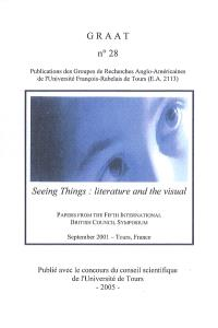 Revue du GRAAT (La). n° 28, Seeing things : literature and the visual : papers from the Fifth international British council symposium, sept. 2001, Tours