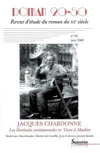 Roman 20-50. n° 45, Les destinées sentimentales et Vivre à Madère de Jacques Chardonne