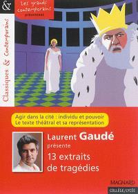 Laurent Gaudé présente 13 extraits de tragédies : agir dans la cité : individu et pouvoir, le texte théâtral et sa représentation