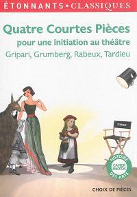 Quatre courtes pièces pour une initiation au théâtre : Gripari, Grumberg, Rabeux, Tardieu