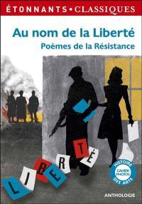 Au nom de la liberté : poèmes de la Résistance