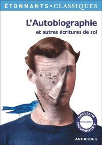 L'autobiographie : et autres écritures de soi : anthologie