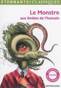 Le monstre aux limites de l'humain : anthologie