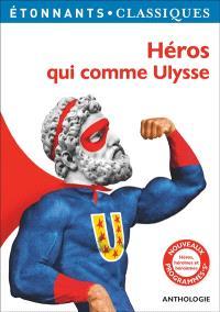 Héros qui comme Ulysse : héros, héroïnes et héroïsmes : anthologie