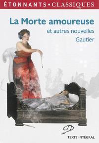 La morte amoureuse : et autres nouvelles : texte intégral