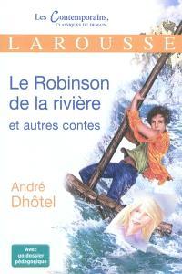 Le Robinson de la rivière : et autres contes