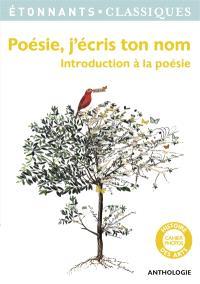 Poésie, j'écris ton nom : introduction à la poésie