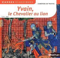 Yvain, le chevalier au lion : 1176-1181 : texte intégral