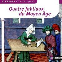 Quatre fabliaux du Moyen Age : XIIe-XIVe siècles : textes intégraux