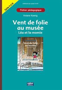 Vent de folie au musée : Léa et la momie : fichier pédagogique cycles III et collège