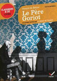 Le père Goriot (1835) : et autres textes sur le thème de l'argent : texte intégral