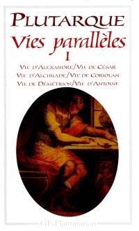 Vies parallèles. Volume 1, Vie d'Alexandre, vie de César, vie d'Alcibiade, vie de Coriolan, vie de Démétrios, vie d'Antoine