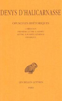 Opuscules rhétoriques. Volume 5, L'imitation (fragments, Epitomé); Première lettre à Ammée; Lettre à Pompée Géminos