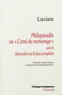 Philopseudès ou L'ami du mensonge; Suivi de Alexandre ou Le faux prophète