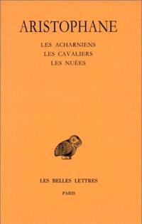 Comédies. Volume 1, Les Acharniens; Les cavaliers; Les nuées