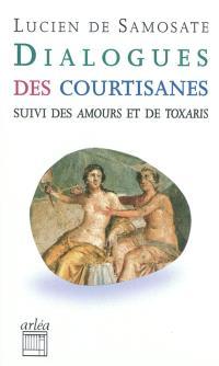 Dialogues des courtisanes; Suivi de Amours; Suivi de Toxaris