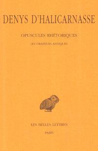 Opuscules rhétoriques. Volume 1, Les Orateurs antiques