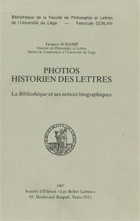 Photios, historien des lettres : la Bibliothèque et ses notices biographiques