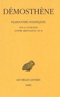 Plaidoyers politiques. Volume 4, Sur la couronne; Contre Aristogiton I et II