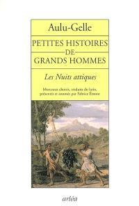 Petites histoires de grands hommes : Les nuits attiques (extraits)