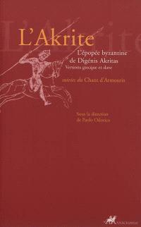 L'Akrite : l'épopée byzantine de Digénis Akritas. Suivi de Chants d'Armouris