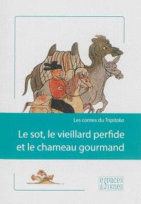 Le sot, le vieillard perfide et le chameau gourmand : les contes du Tripitaka