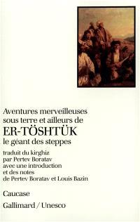 Aventures merveilleuses sous terre et ailleurs de Er-Töshtük, le géant des steppes