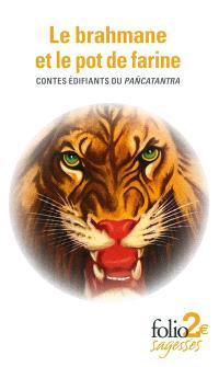 Le brahmane et le pot de farine : contes édifiants du Pancatantra