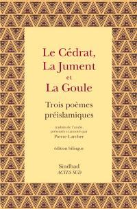 Le cédrat, La jument et La goule : trois poèmes préislamiques