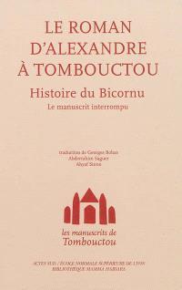 Les manuscrits de Tombouctou, Le roman d'Alexandre à Tombouctou : histoire du Bicornu : le manuscrit interrompu