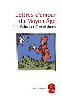 Lettres d'amour du Moyen Age : les saluts et complaintes