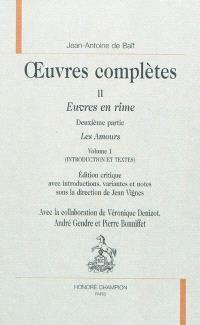 Oeuvres complètes : Euvres en rime. Volume 2, Les amours