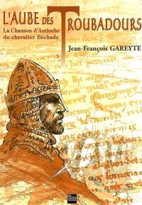 L'aube des troubadours : la Chanson d'Antioche du chevalier Béchade