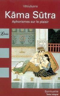 Kâma Sûtra : aphorismes sur le plaisir