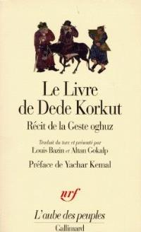 Le livre de Dede Korkut dans la langue de la gent oghuz : récit de la Geste oghuz, de Kazan Bey et autres