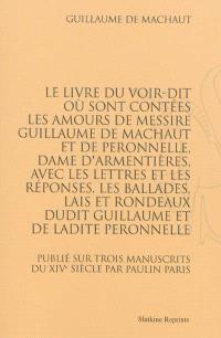 Le livre du Voir-dit : où sont contées les amours de messire Guillaume de Machaut et de Peronnelle, dame d'Armentières, avec les lettres et les réponses, les ballades, lais et rondeaux dudit Guillaume et de ladite Peronnelle