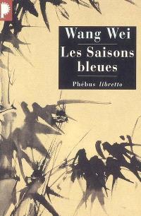 Les saisons bleues : l'oeuvre de Wang Wei, poète et peintre