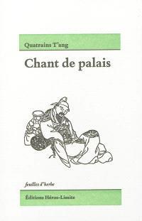 Quatrains T'ang : chant de palais