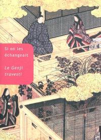 Si on les échangeait : le Genji travesti