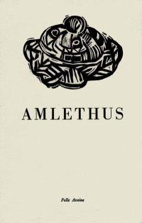 Amlethus : traduction du chapitre VI du livre troisième et des chapitres I et II du livre quatrième des Gesta Danorum