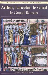 Arthur, Lancelot, le Graal : le grand roman