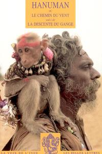 Hanuman ou Le chemin du vent : d'après le Ramayana. Suivi de La descente du Gange : d'après Valmiki