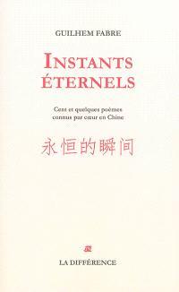 Instants éternels : cent et quelques poèmes connus par coeur en Chine
