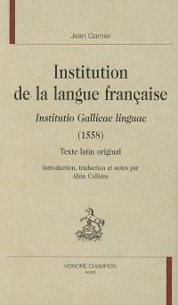Institution de la langue française : Institutio gallicae linguae (1558) : texte latin original