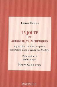 La joute : et autres oeuvres poétiques augmentées de pièces composées dans le cercle de Laurent le Magnifique