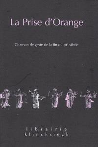 La prise d'Orange : chanson de geste de la fin du XIIe siècle